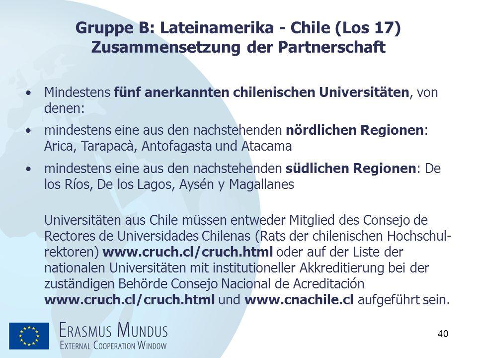 40 Gruppe B: Lateinamerika - Chile (Los 17) Zusammensetzung der Partnerschaft Mindestens fünf anerkannten chilenischen Universitäten, von denen: minde