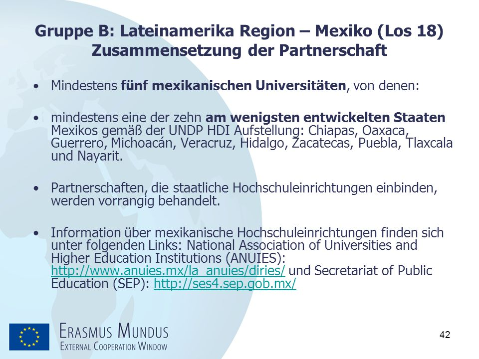 42 Gruppe B: Lateinamerika Region – Mexiko (Los 18) Zusammensetzung der Partnerschaft Mindestens fünf mexikanischen Universitäten, von denen: mindeste