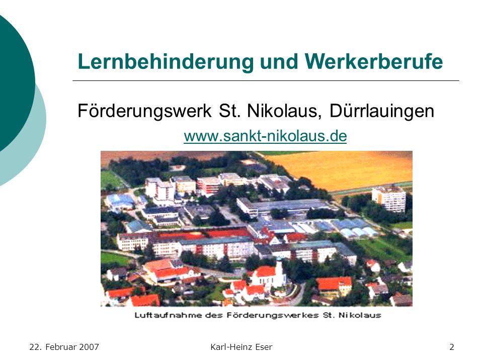 22. Februar 2007Karl-Heinz Eser2 Lernbehinderung und Werkerberufe Förderungswerk St. Nikolaus, Dürrlauingen www.sankt-nikolaus.de