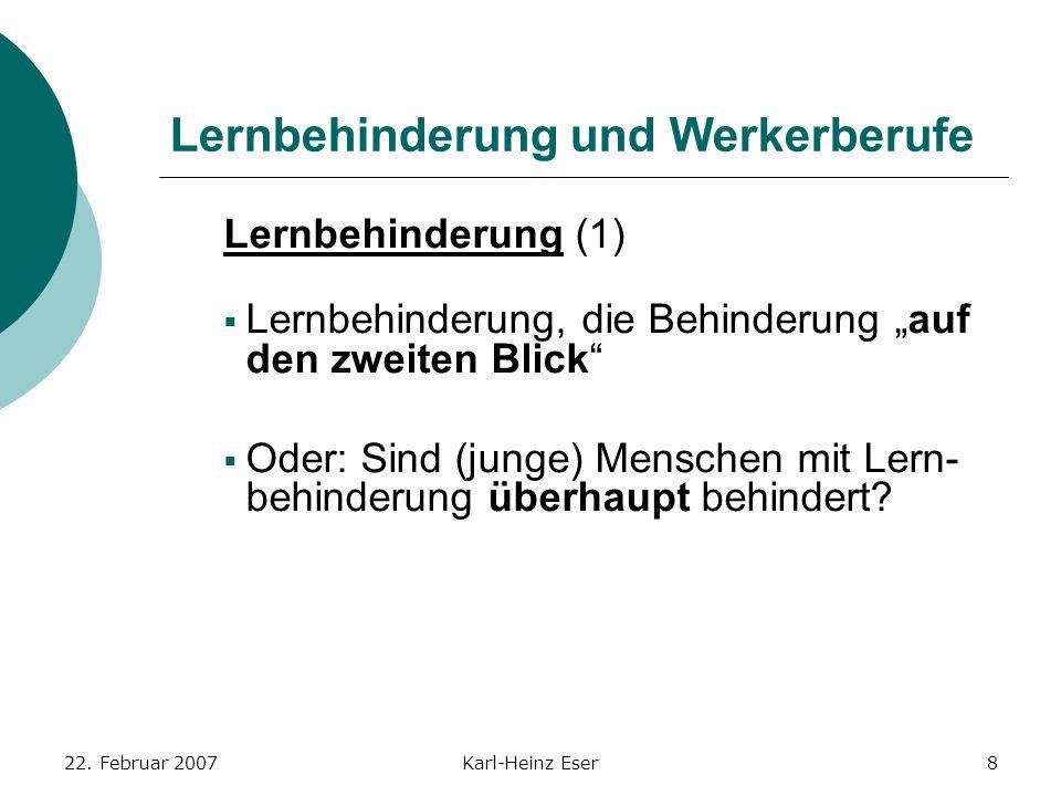 """22. Februar 2007Karl-Heinz Eser8 Lernbehinderung und Werkerberufe Lernbehinderung (1)  Lernbehinderung, die Behinderung """"auf den zweiten Blick""""  Ode"""