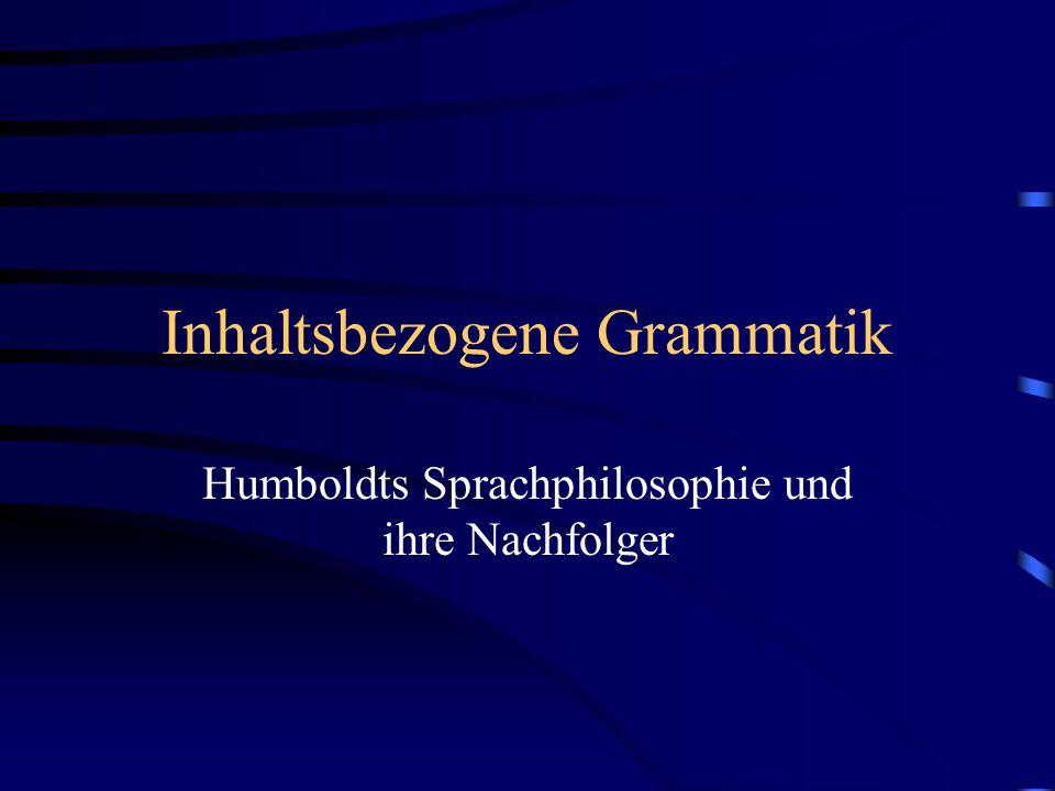 Inhaltsbezogene Grammatik Humboldts Sprachphilosophie und ihre Nachfolger