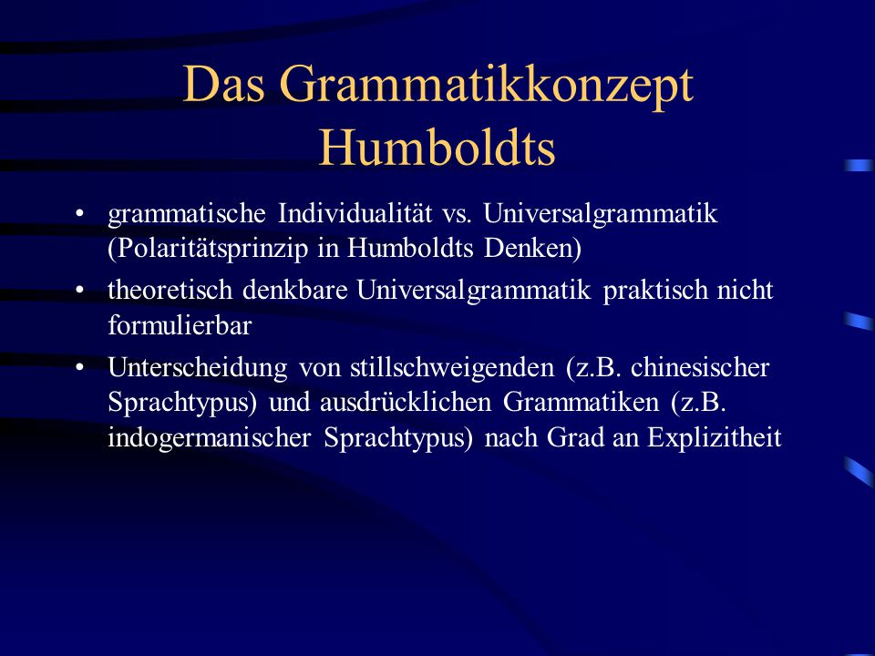 Das Grammatikkonzept Humboldts grammatische Individualität vs. Universalgrammatik (Polaritätsprinzip in Humboldts Denken) theoretisch denkbare Univers