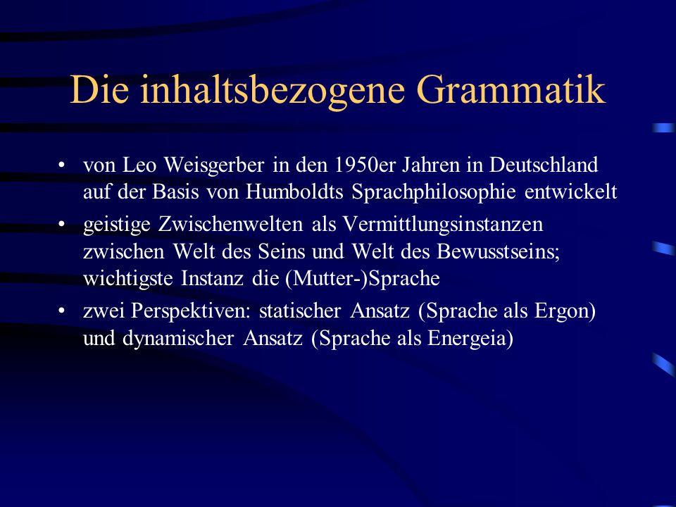 Die inhaltsbezogene Grammatik von Leo Weisgerber in den 1950er Jahren in Deutschland auf der Basis von Humboldts Sprachphilosophie entwickelt geistige