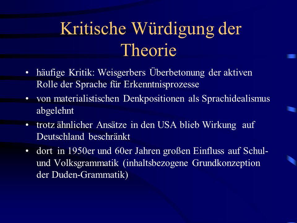 Kritische Würdigung der Theorie häufige Kritik: Weisgerbers Überbetonung der aktiven Rolle der Sprache für Erkenntnisprozesse von materialistischen De