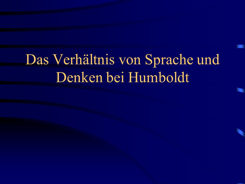 Allgemeine Tendenzen bei Humboldt viele sprachphilosophische Traditionen zusammengelaufen bzw.