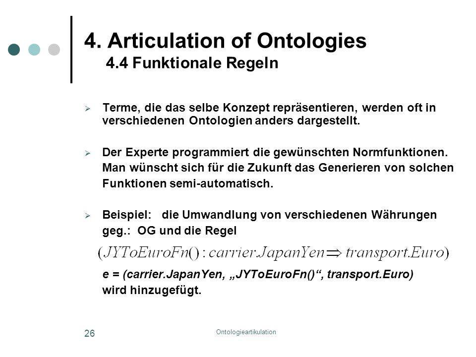 Ontologieartikulation 26 4. Articulation of Ontologies 4.4 Funktionale Regeln  Terme, die das selbe Konzept repräsentieren, werden oft in verschieden