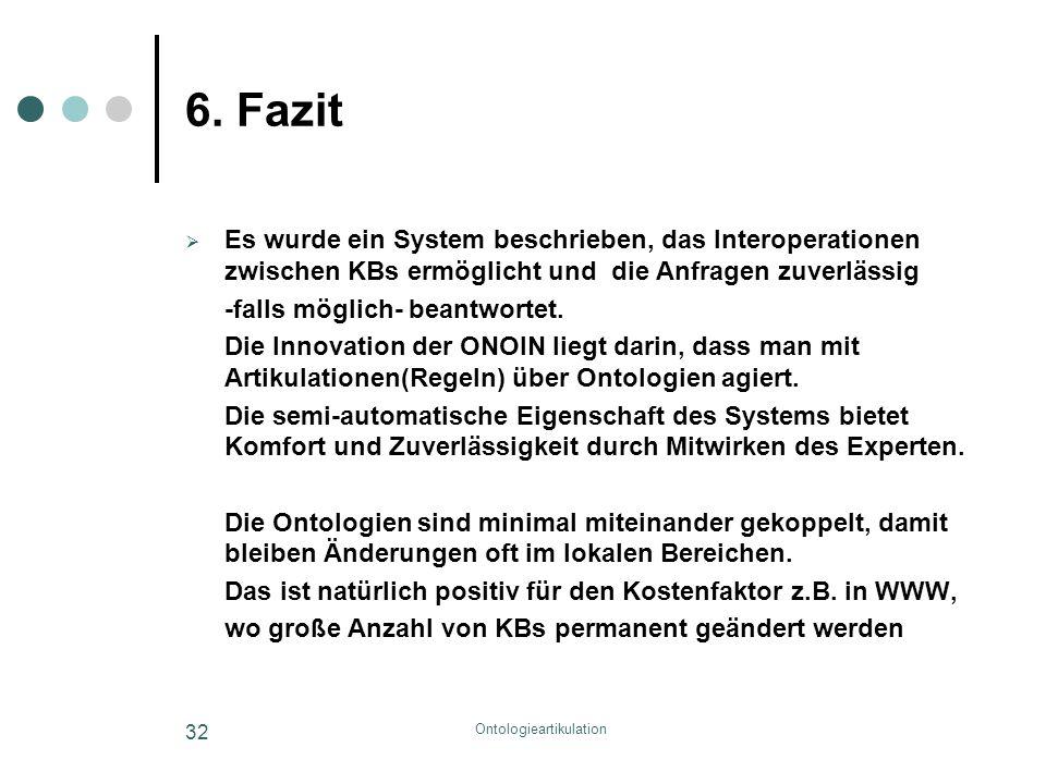 Ontologieartikulation 32 6. Fazit  Es wurde ein System beschrieben, das Interoperationen zwischen KBs ermöglicht und die Anfragen zuverlässig -falls