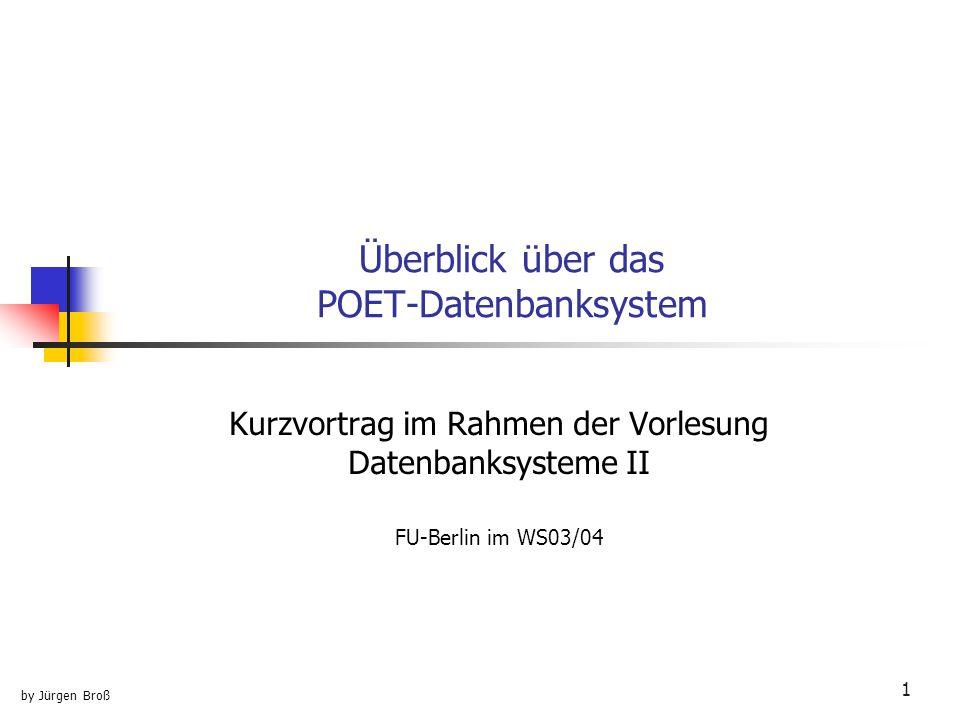 1 Überblick über das POET-Datenbanksystem Kurzvortrag im Rahmen der Vorlesung Datenbanksysteme II FU-Berlin im WS03/04 by Jürgen Broß