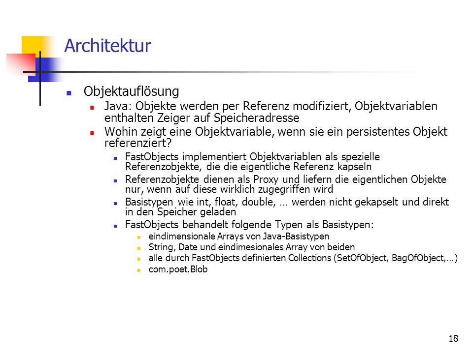 18 Architektur Objektauflösung Java: Objekte werden per Referenz modifiziert, Objektvariablen enthalten Zeiger auf Speicheradresse Wohin zeigt eine Objektvariable, wenn sie ein persistentes Objekt referenziert.