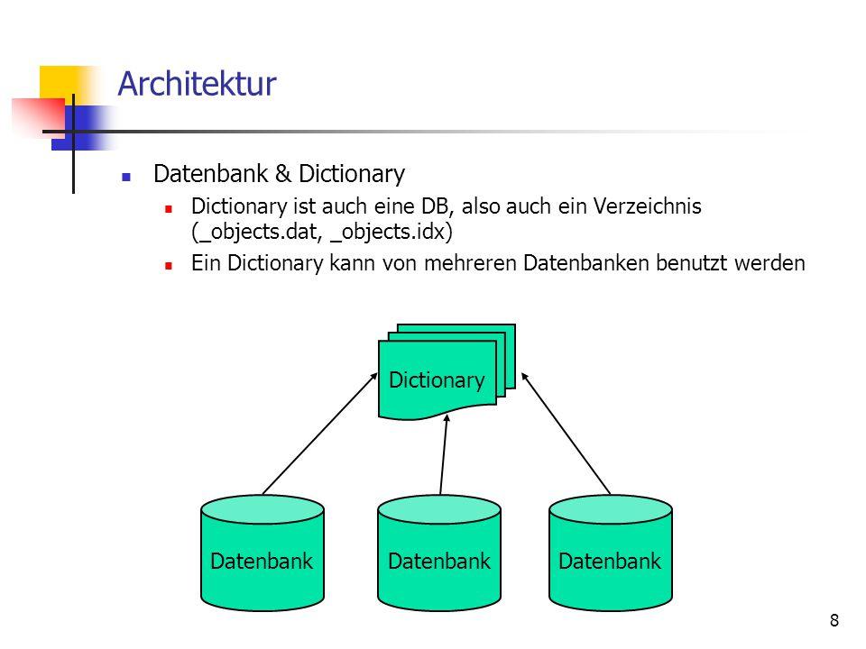 8 Architektur Datenbank & Dictionary Dictionary ist auch eine DB, also auch ein Verzeichnis (_objects.dat, _objects.idx) Ein Dictionary kann von mehreren Datenbanken benutzt werden Datenbank Dictionary