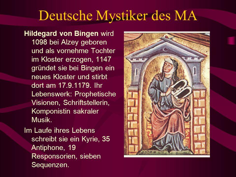 Deutsche Mystiker des MA Hildegard von Bingen wird 1098 bei Alzey geboren und als vornehme Tochter im Kloster erzogen, 1147 gründet sie bei Bingen ein