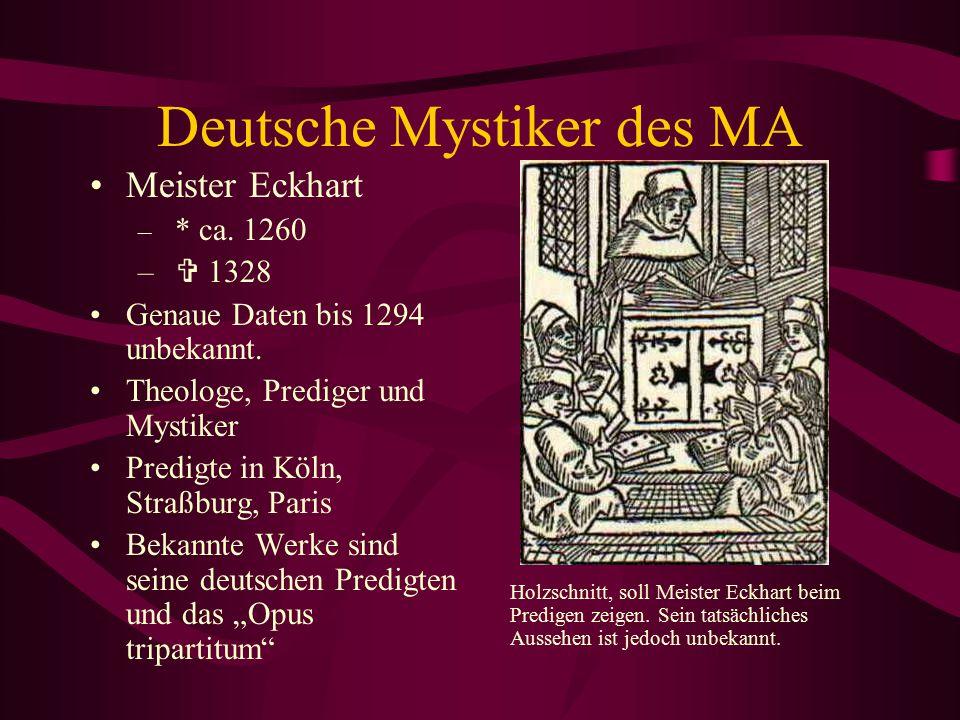 Deutsche Mystiker des MA Meister Eckhart – * ca. 1260 –  1328 Genaue Daten bis 1294 unbekannt. Theologe, Prediger und Mystiker Predigte in Köln, Stra