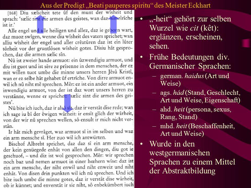 "Aus der Predigt ""Beati pauperes spiritu"" des Meister Eckhart ""-heit"" gehört zur selben Wurzel wie cit (kêt): erglänzen, erscheinen, sehen. Frühe Bedeu"