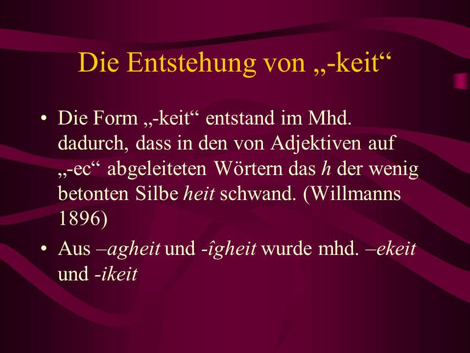 """Die Entstehung von """"-keit"""" Die Form """"-keit"""" entstand im Mhd. dadurch, dass in den von Adjektiven auf """"-ec"""" abgeleiteten Wörtern das h der wenig betont"""
