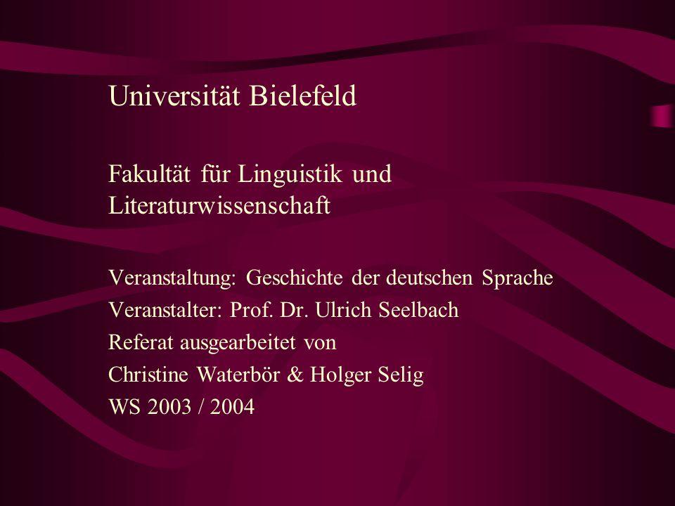 Universität Bielefeld Fakultät für Linguistik und Literaturwissenschaft Veranstaltung: Geschichte der deutschen Sprache Veranstalter: Prof. Dr. Ulrich