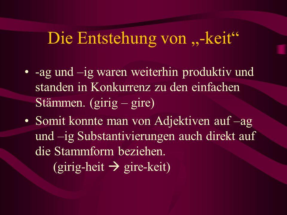"""Die Entstehung von """"-keit"""" -ag und –ig waren weiterhin produktiv und standen in Konkurrenz zu den einfachen Stämmen. (girig – gire) Somit konnte man v"""