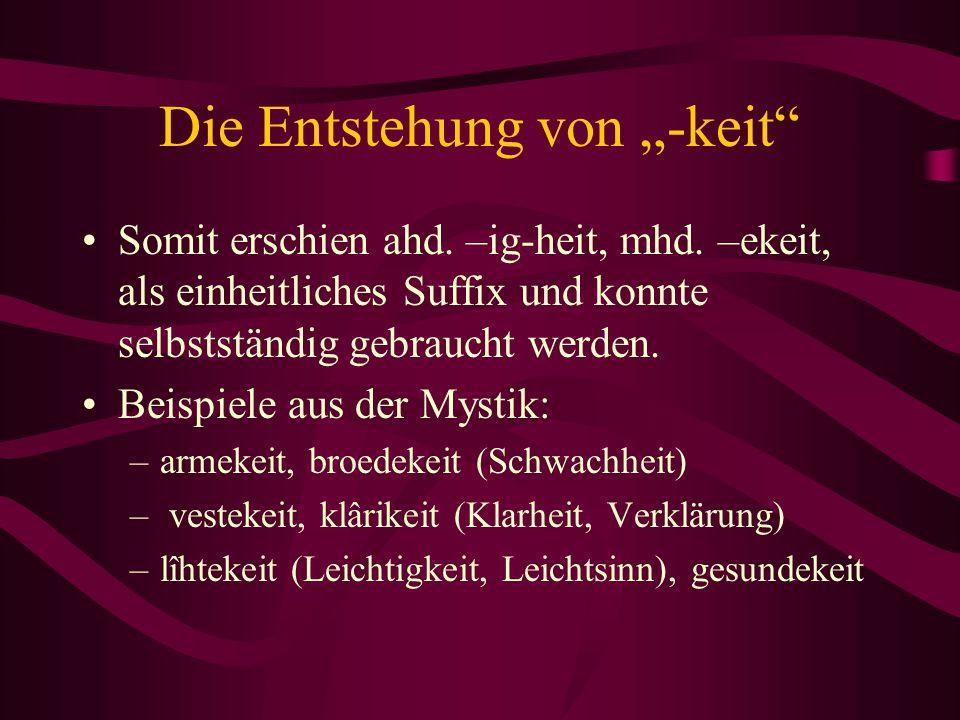 """Die Entstehung von """"-keit"""" Somit erschien ahd. –ig-heit, mhd. –ekeit, als einheitliches Suffix und konnte selbstständig gebraucht werden. Beispiele au"""