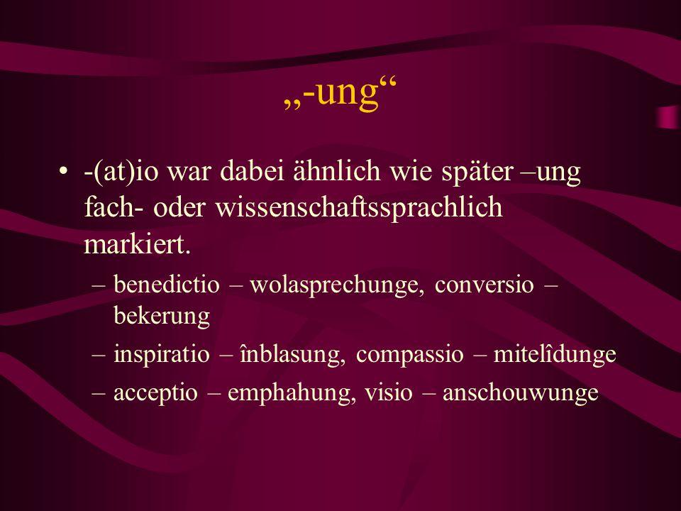 """""""-ung"""" -(at)io war dabei ähnlich wie später –ung fach- oder wissenschaftssprachlich markiert. –benedictio – wolasprechunge, conversio – bekerung –insp"""
