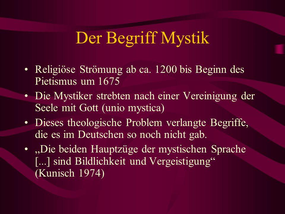 Der Begriff Mystik Religiöse Strömung ab ca. 1200 bis Beginn des Pietismus um 1675 Die Mystiker strebten nach einer Vereinigung der Seele mit Gott (un