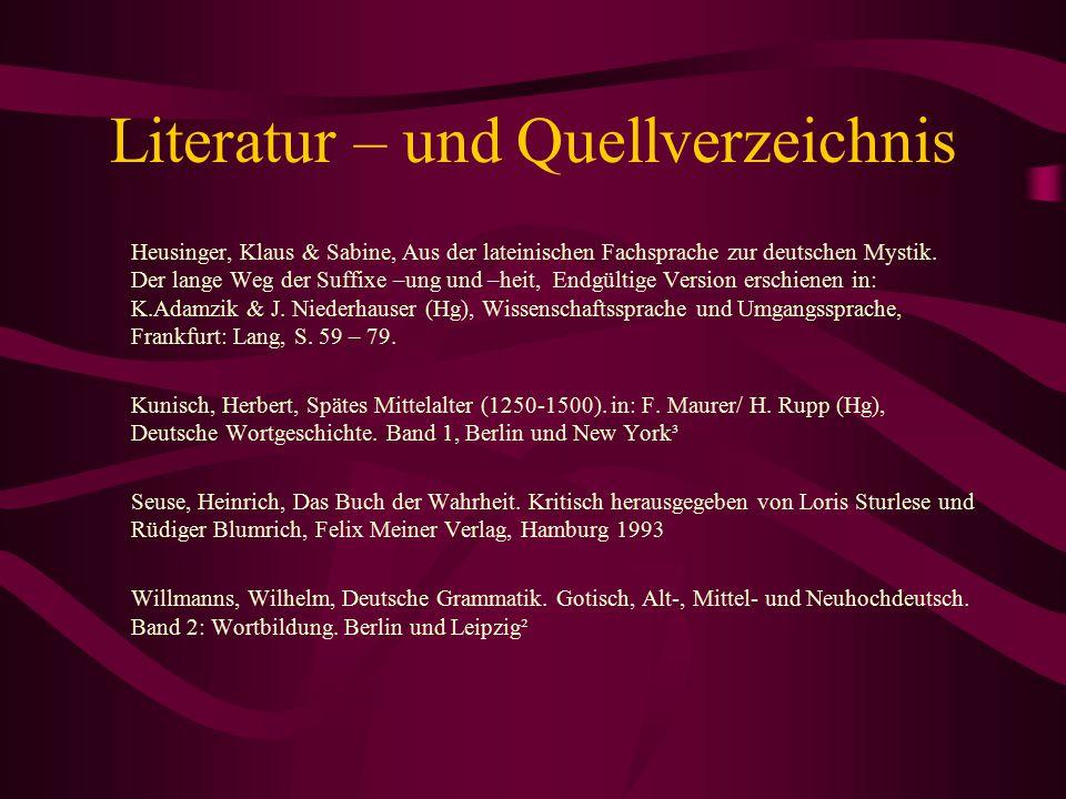 Literatur – und Quellverzeichnis Heusinger, Klaus & Sabine, Aus der lateinischen Fachsprache zur deutschen Mystik. Der lange Weg der Suffixe –ung und