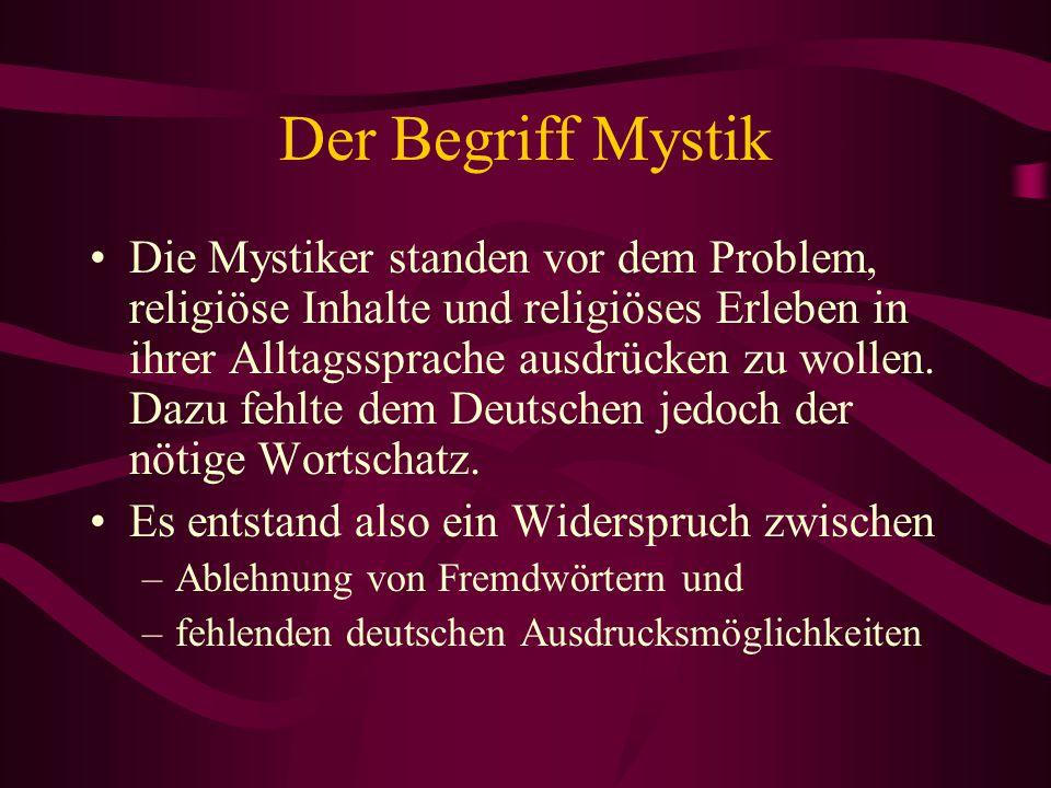 Der Begriff Mystik Ziel: das intensive religiöse Erleben –nachvollziehbar und –erlebbar machen Die deutschen Mystiker lehnten daher Lehn– und Fremdwörter weitgehend ab.