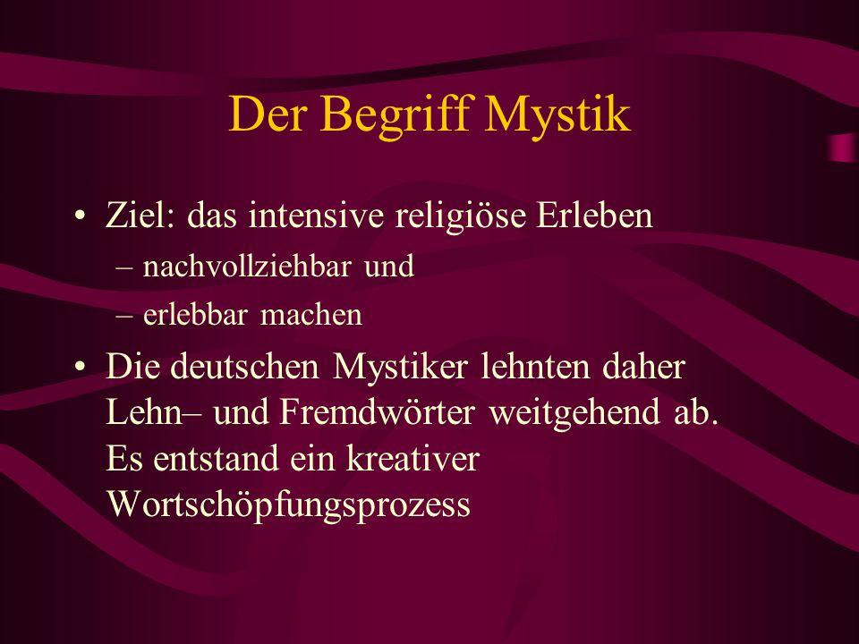 Der Begriff Mystik Ziel: das intensive religiöse Erleben –nachvollziehbar und –erlebbar machen Die deutschen Mystiker lehnten daher Lehn– und Fremdwör