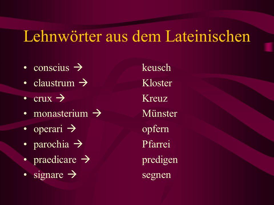 Lehnübersetzungen / Bedeutungswandel Lehnübersetzungen: –Misericors wird zu barmherzig miser = arm, cor = Herz –Confessio wird zu Bekenntnis ahd.