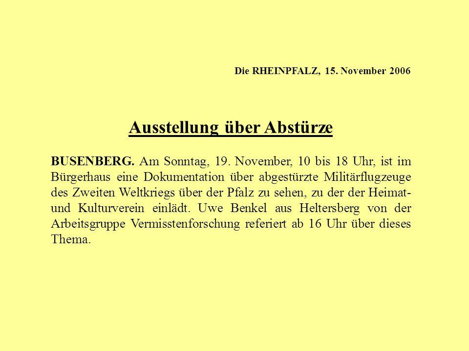 Die RHEINPFALZ, 15. November 2006 Ausstellung über Abstürze BUSENBERG. Am Sonntag, 19. November, 10 bis 18 Uhr, ist im Bürgerhaus eine Dokumentation ü