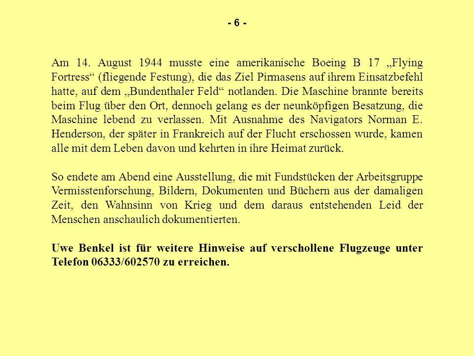 """Am 14. August 1944 musste eine amerikanische Boeing B 17 """"Flying Fortress"""" (fliegende Festung), die das Ziel Pirmasens auf ihrem Einsatzbefehl hatte,"""