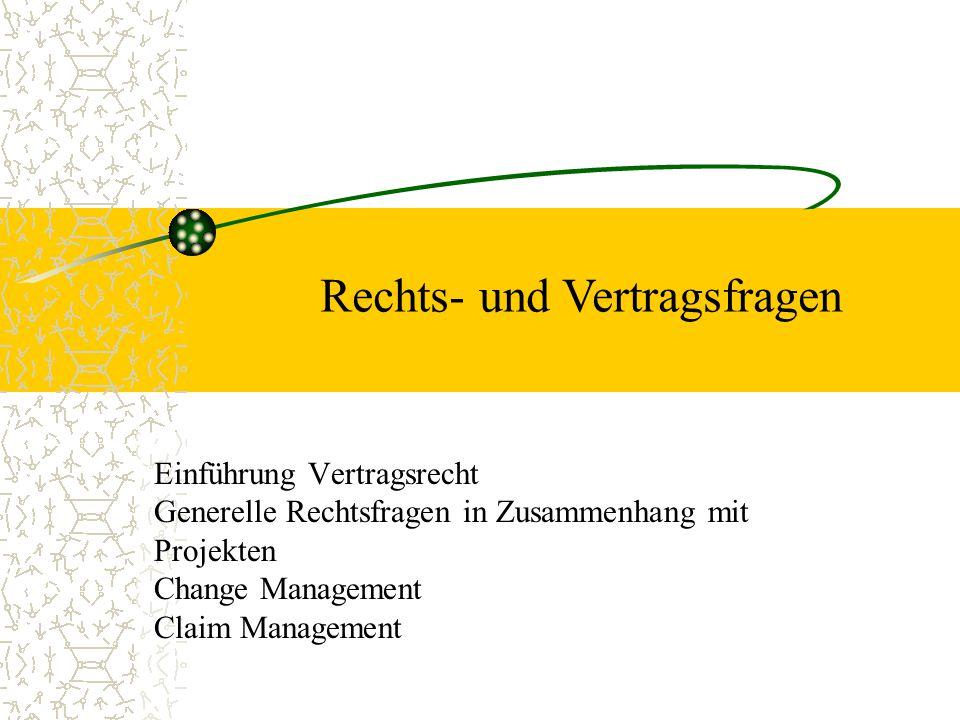 Einführung Vertragsrecht Generelle Rechtsfragen in Zusammenhang mit Projekten Change Management Claim Management Rechts- und Vertragsfragen