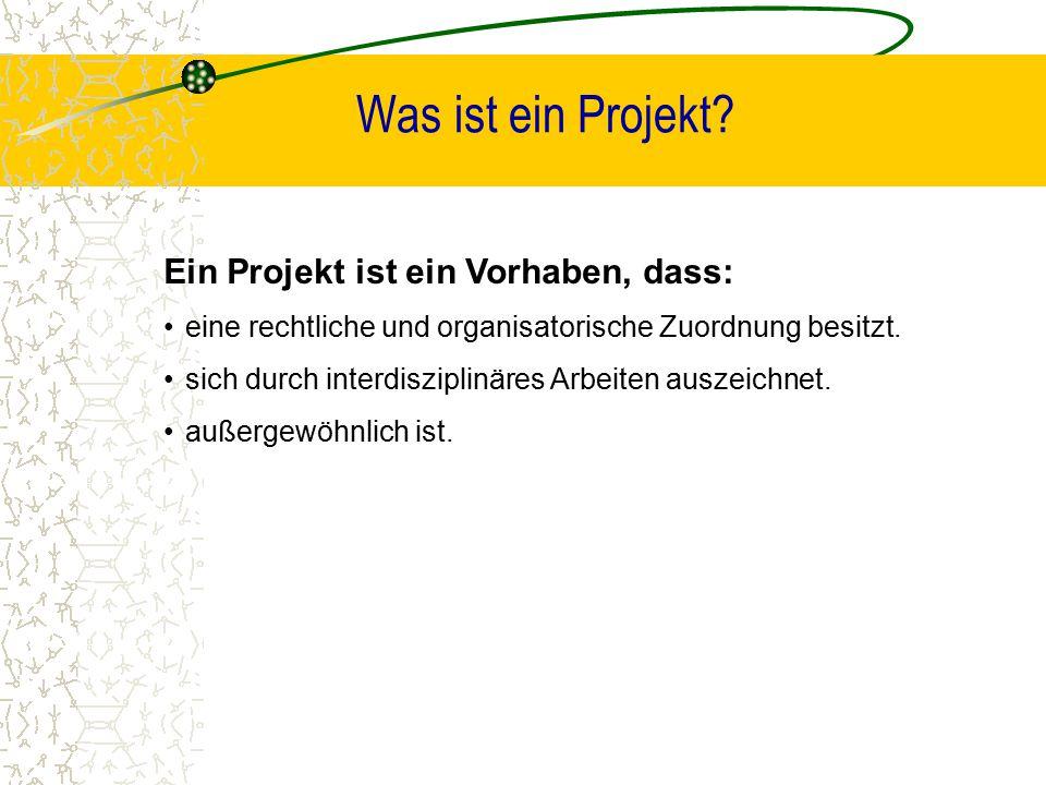 Was ist ein Projekt? Ein Projekt ist ein Vorhaben, dass: eine rechtliche und organisatorische Zuordnung besitzt. sich durch interdisziplinäres Arbeite