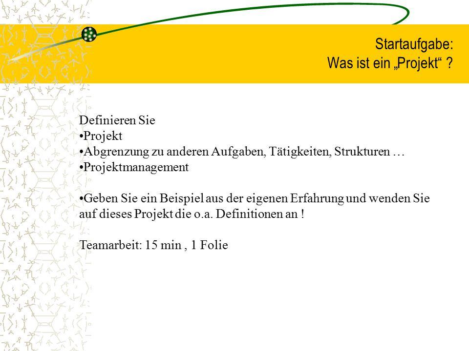 """Startaufgabe: Was ist ein """"Projekt"""" ? Definieren Sie Projekt Abgrenzung zu anderen Aufgaben, Tätigkeiten, Strukturen … Projektmanagement Geben Sie ein"""