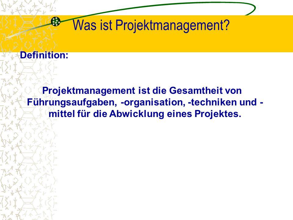 Was ist Projektmanagement? Definition: Projektmanagement ist die Gesamtheit von Führungsaufgaben, -organisation, -techniken und - mittel für die Abwic