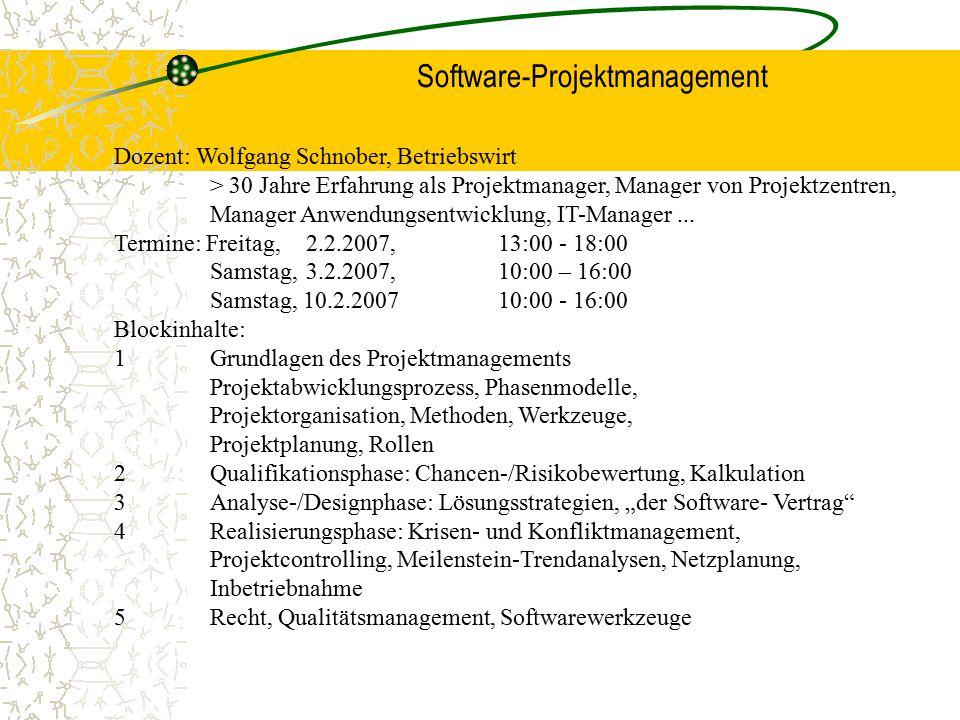 Software-Projektmanagement Dozent: Wolfgang Schnober, Betriebswirt > 30 Jahre Erfahrung als Projektmanager, Manager von Projektzentren, Manager Anwend