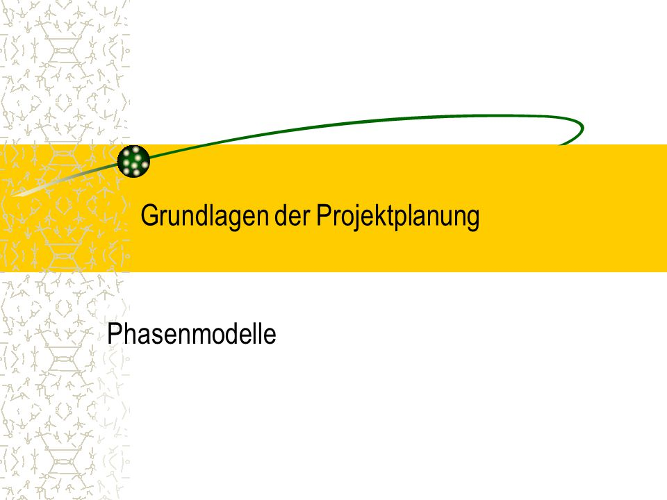 Grundlagen der Projektplanung Phasenmodelle