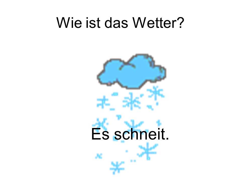 Wie ist das Wetter? Es schneit.