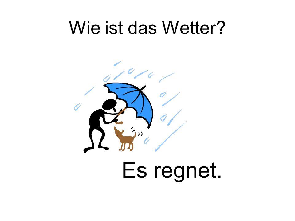 Wie ist das Wetter? Es regnet.