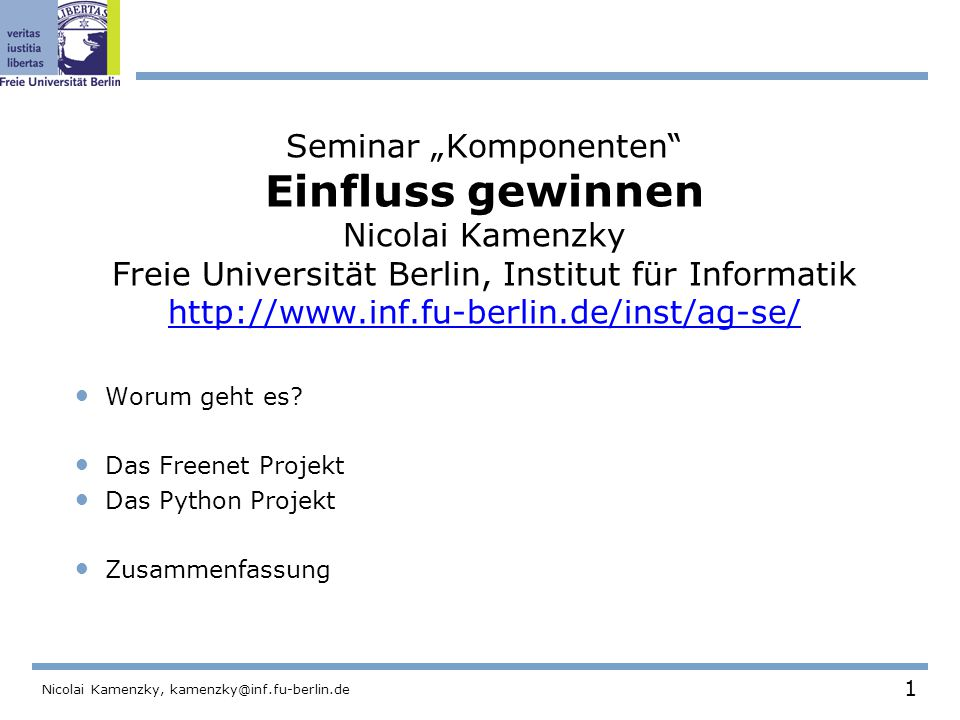 "1 Nicolai Kamenzky, kamenzky@inf.fu-berlin.de Seminar ""Komponenten Einfluss gewinnen Nicolai Kamenzky Freie Universität Berlin, Institut für Informatik http://www.inf.fu-berlin.de/inst/ag-se/ http://www.inf.fu-berlin.de/inst/ag-se/ Worum geht es."
