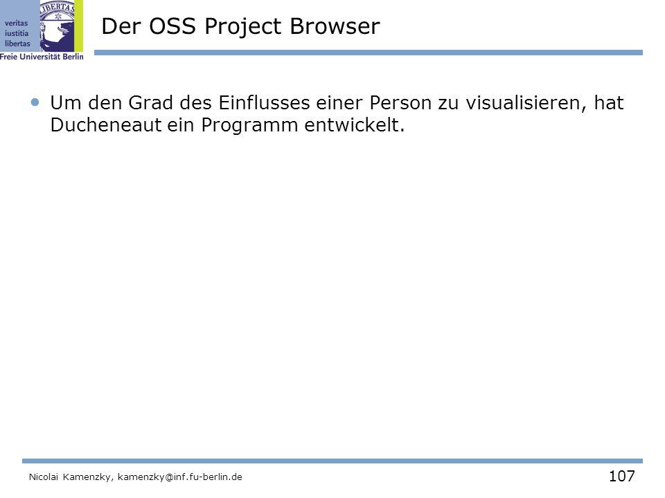 107 Nicolai Kamenzky, kamenzky@inf.fu-berlin.de Der OSS Project Browser Um den Grad des Einflusses einer Person zu visualisieren, hat Ducheneaut ein Programm entwickelt.