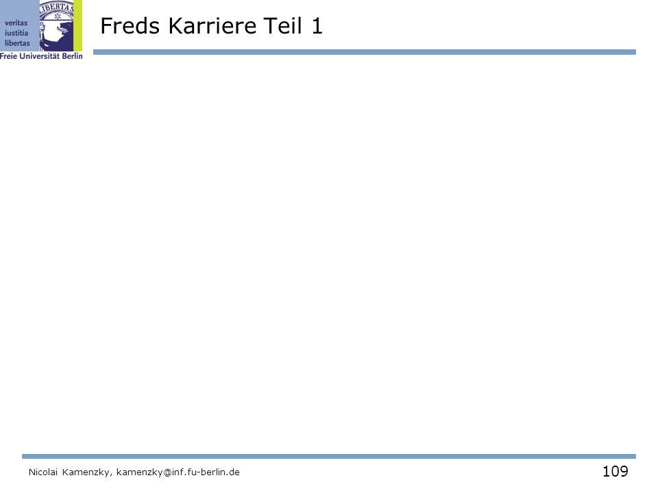 109 Nicolai Kamenzky, kamenzky@inf.fu-berlin.de Freds Karriere Teil 1