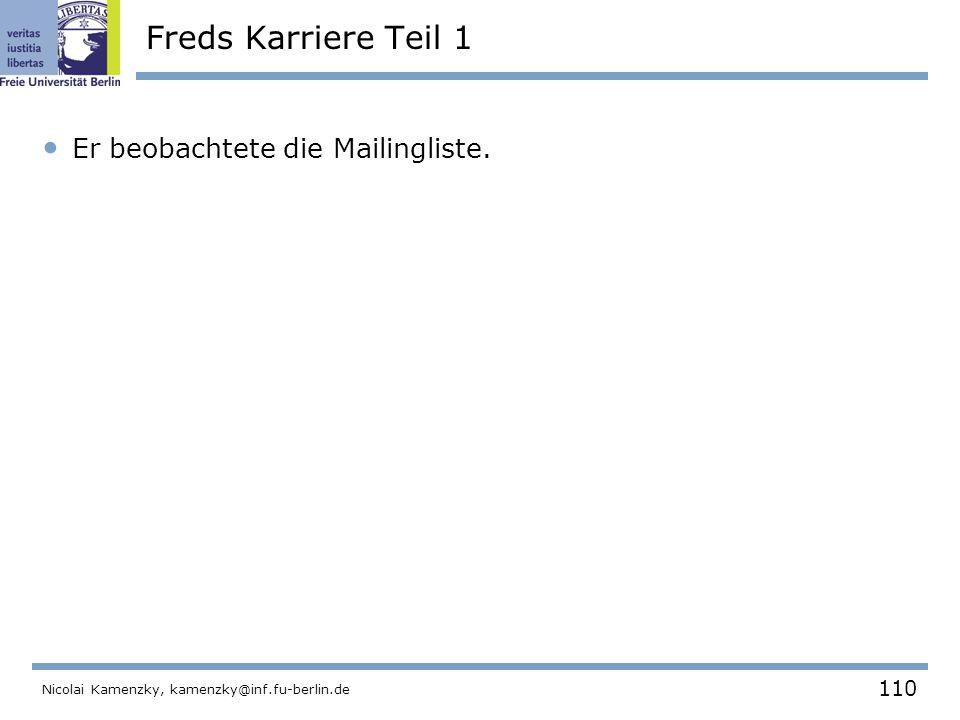110 Nicolai Kamenzky, kamenzky@inf.fu-berlin.de Freds Karriere Teil 1 Er beobachtete die Mailingliste.