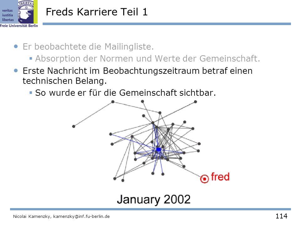 114 Nicolai Kamenzky, kamenzky@inf.fu-berlin.de Freds Karriere Teil 1 Er beobachtete die Mailingliste.