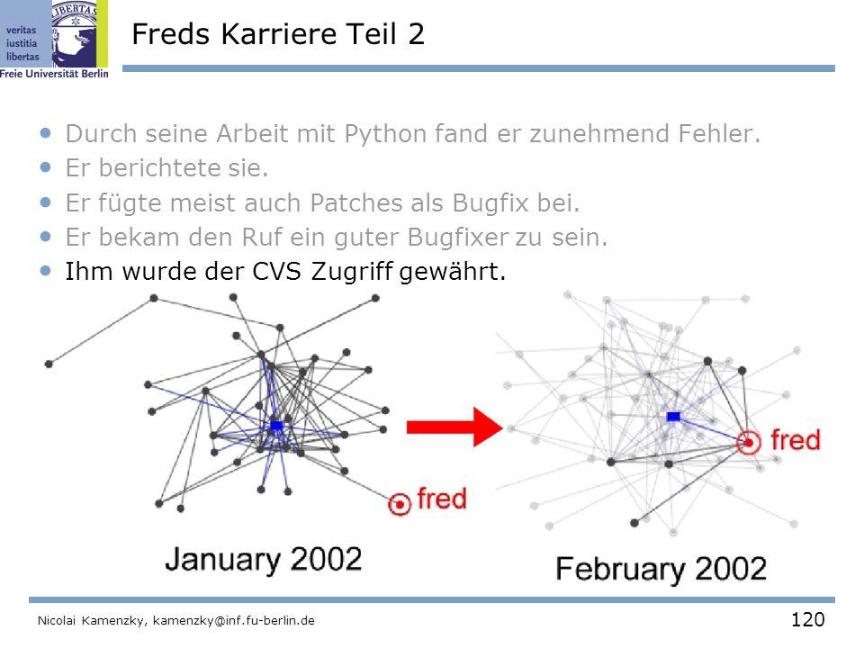 120 Nicolai Kamenzky, kamenzky@inf.fu-berlin.de Freds Karriere Teil 2 Durch seine Arbeit mit Python fand er zunehmend Fehler.