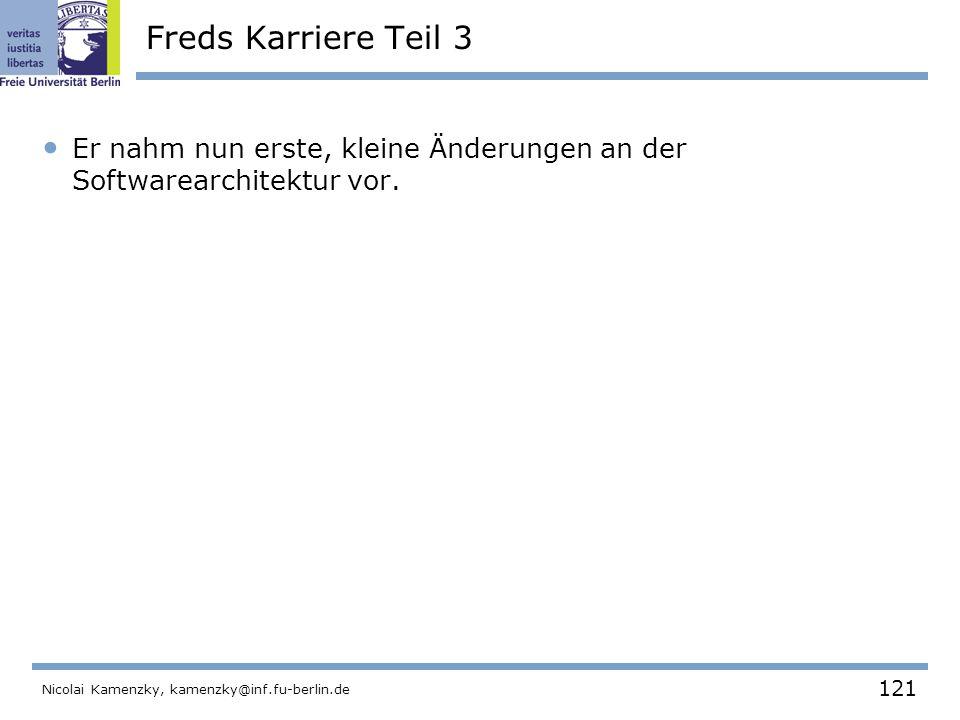121 Nicolai Kamenzky, kamenzky@inf.fu-berlin.de Freds Karriere Teil 3 Er nahm nun erste, kleine Änderungen an der Softwarearchitektur vor.
