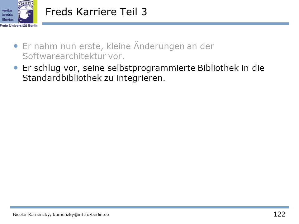 122 Nicolai Kamenzky, kamenzky@inf.fu-berlin.de Freds Karriere Teil 3 Er nahm nun erste, kleine Änderungen an der Softwarearchitektur vor.