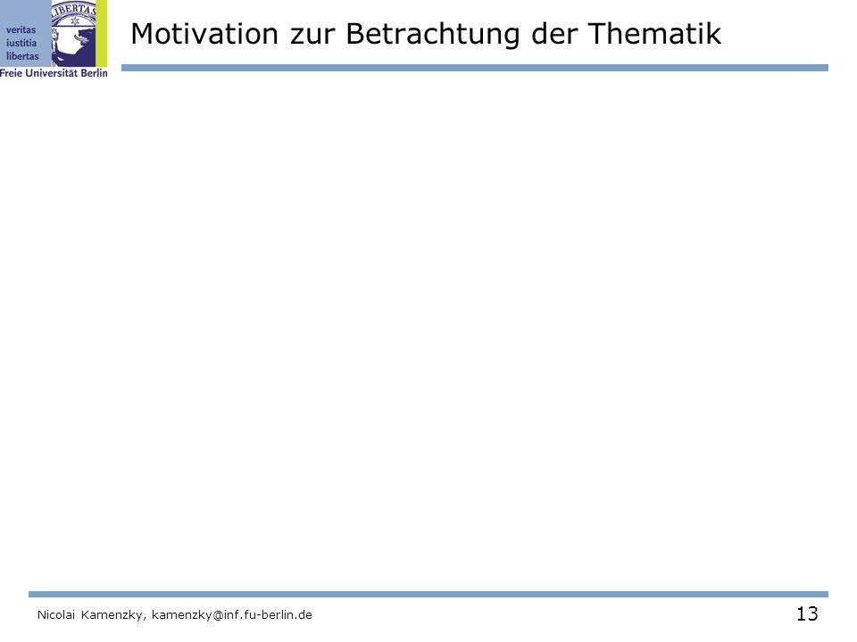 13 Nicolai Kamenzky, kamenzky@inf.fu-berlin.de Motivation zur Betrachtung der Thematik