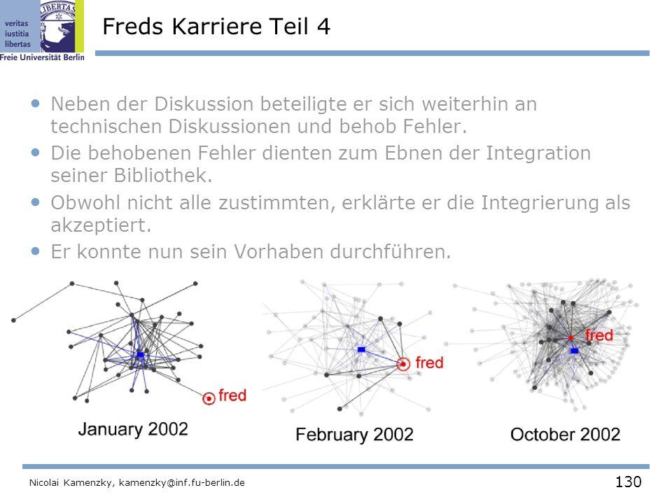 130 Nicolai Kamenzky, kamenzky@inf.fu-berlin.de Freds Karriere Teil 4 Neben der Diskussion beteiligte er sich weiterhin an technischen Diskussionen und behob Fehler.