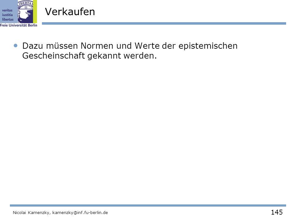 145 Nicolai Kamenzky, kamenzky@inf.fu-berlin.de Verkaufen Dazu müssen Normen und Werte der epistemischen Gescheinschaft gekannt werden.