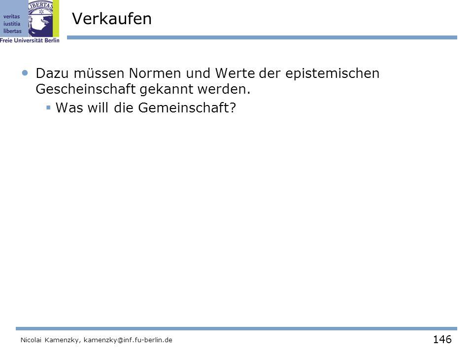 146 Nicolai Kamenzky, kamenzky@inf.fu-berlin.de Verkaufen Dazu müssen Normen und Werte der epistemischen Gescheinschaft gekannt werden.