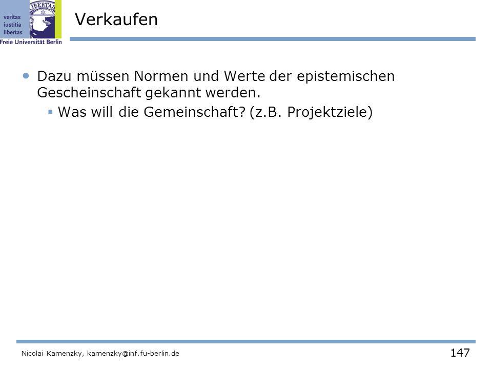 147 Nicolai Kamenzky, kamenzky@inf.fu-berlin.de Verkaufen Dazu müssen Normen und Werte der epistemischen Gescheinschaft gekannt werden.